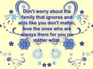 Dont-worry-about-the-family-that-ignores-and-acts-like-you-dont-matter-love-the-ones-who-are-always-there-for-you-no-matter-what